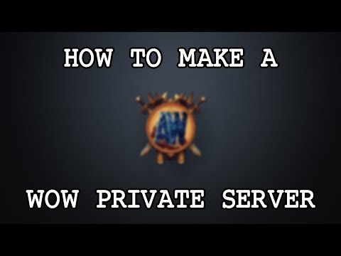 How To Make A WoW Private Server (2019)