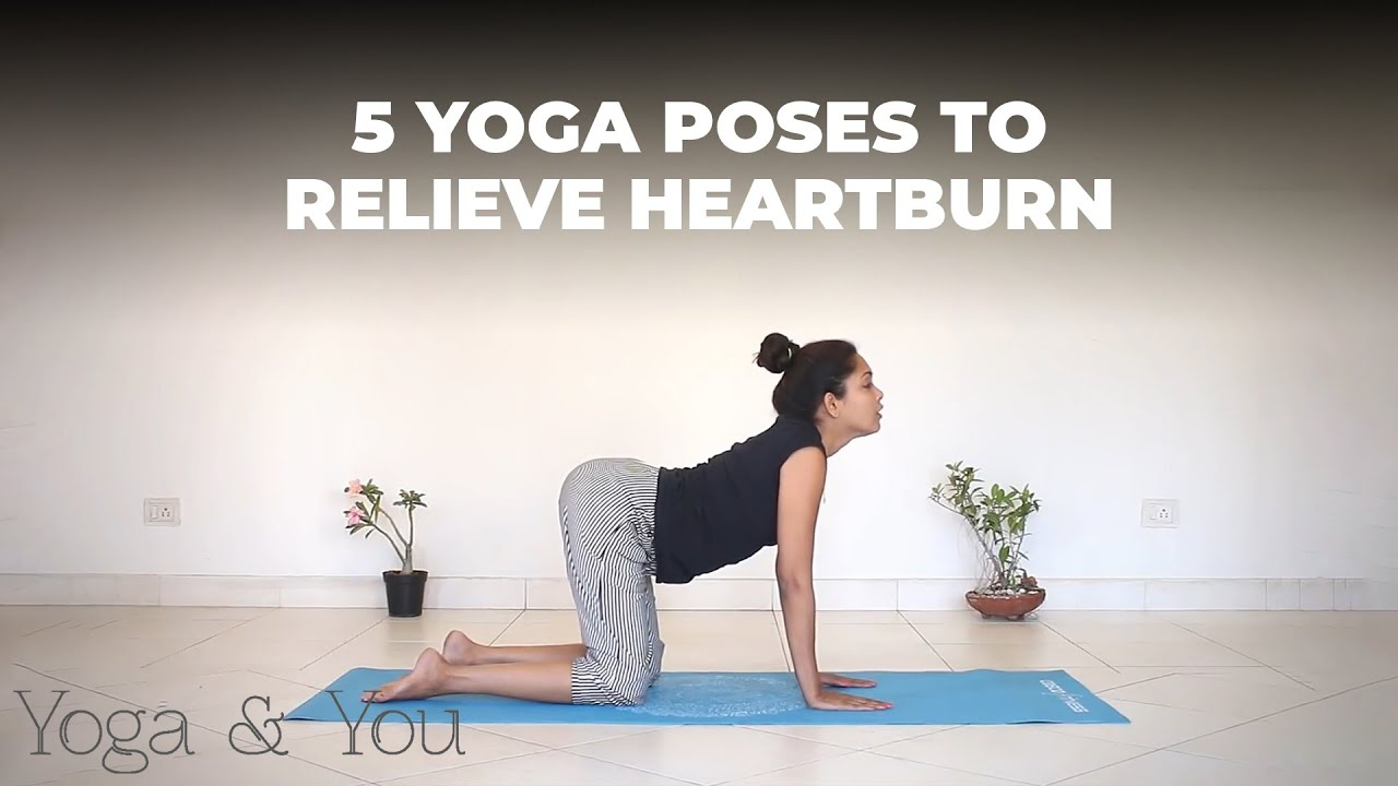 33 Yoga Poses to relieve heartburn  Yoga for acidity