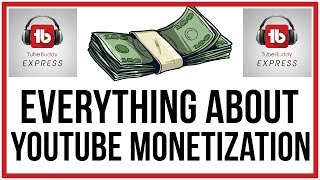 Everything You Need To Know About YouTube Monetization - TubeBuddy Express
