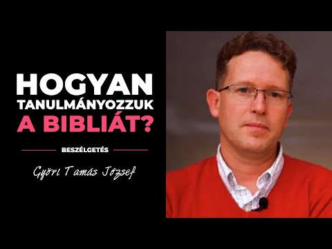 Hogyan Tanulmányozzuk A Bibliát? | Beszélgetés Győri Tamás Józseffel
