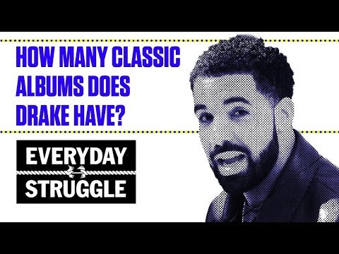 How Many Classic Albums Does Drake Have? | Everyday Struggle