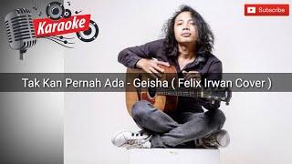 Download Lagu Tak Kan Pernah Ada - Geisha Karaoke Version( Felix Irwan Cover ) mp3