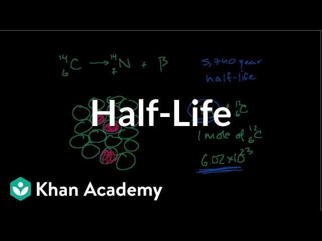 Half-life and carbon dating | Nuclear chemistry | Chemistry | Khan Academy