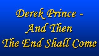 Derek Prince - And Then The End Shall Come