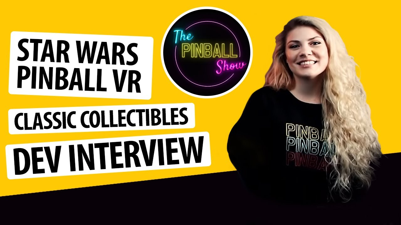 The Pinball Show - Star Wars Pinball VR, Developer Interview & Classic Collectibles trailer!