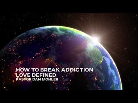 How to Break Addiction and Love Defined by Dan Mohler