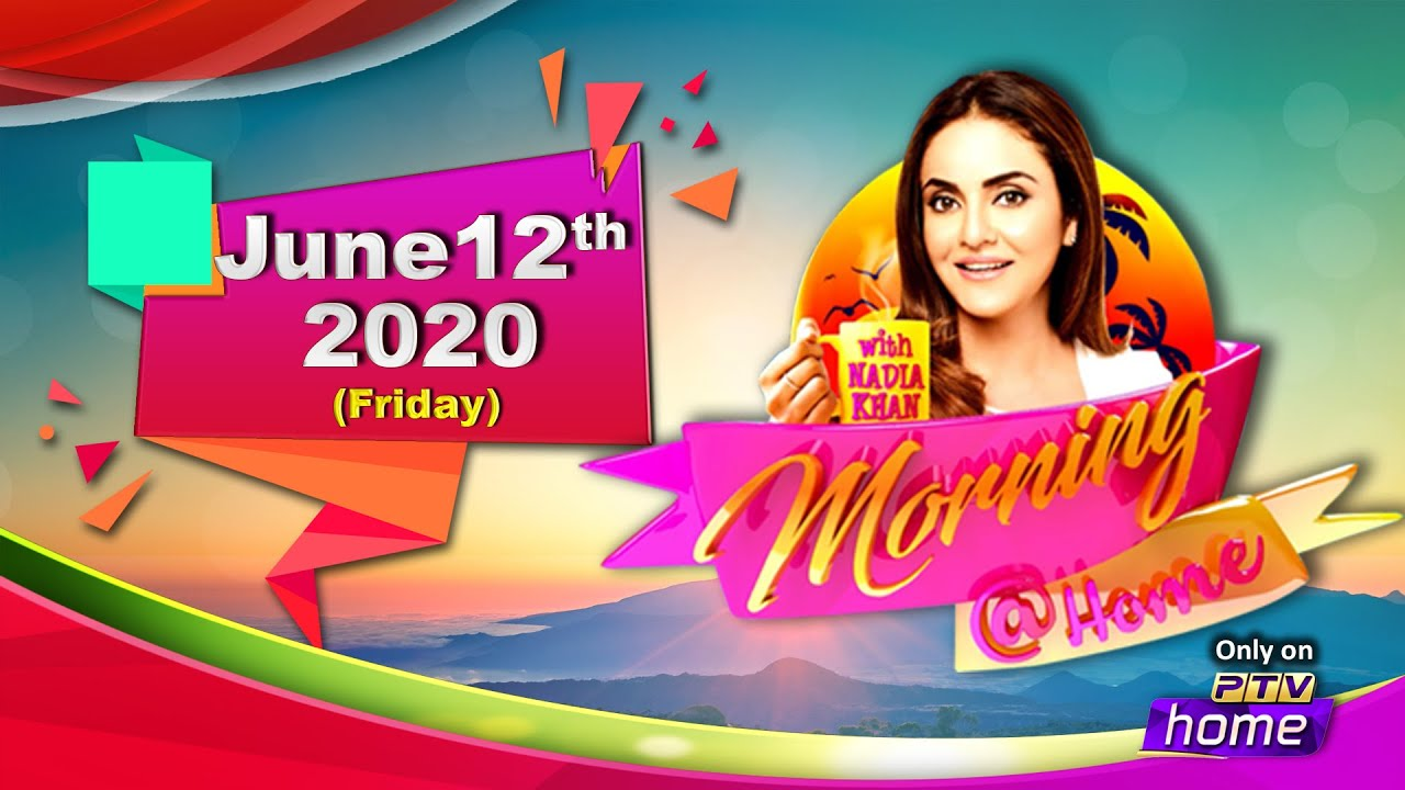 || MORNING @ HOME || 12th JUNE, 2020 || WITH NADIA KHAN ||