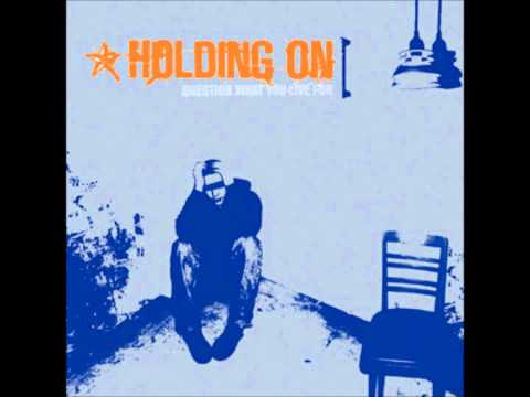 HOLDING ON - QUESTION WHAT YOU LIVE FOR - full album
