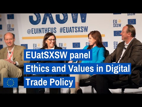 EUatSXSW Panel | Ethics and Values in Digital Trade Policy