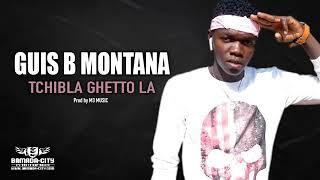 GUIS B MONTANA- TCHIBLA GHETTO LA