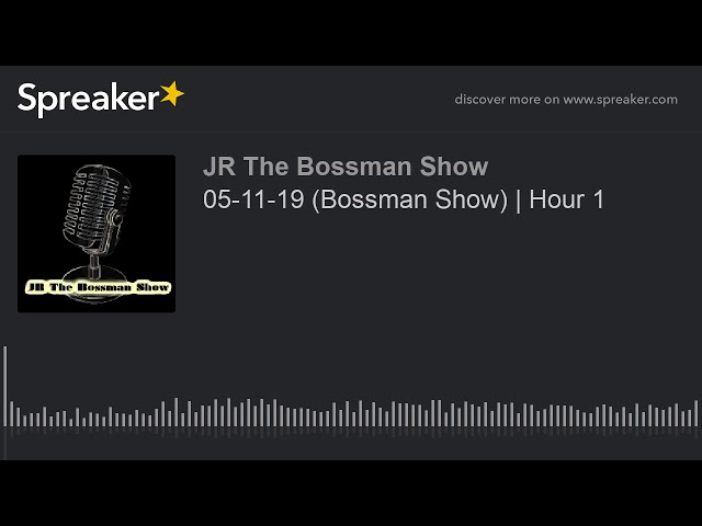 05-11-19 (Bossman Show) | Hour 1 (made with Spreaker)