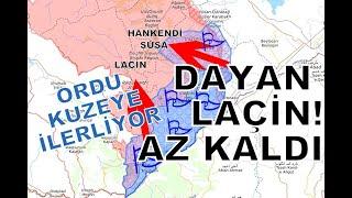 DAYAN LAÇİN, KUZEYE YÖNELEN AZERBAYCAN ORDUSU  BU CEPHEYE AĞIRLIK VERİYOR