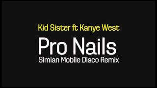 Kid Sister ft Kanye West - Pro Nails (Simian Mobile Disco remix)