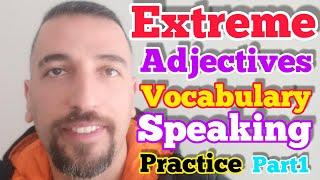 Speak Extreme Part1 - Upgrade Your English Using Extreme Adjectives.