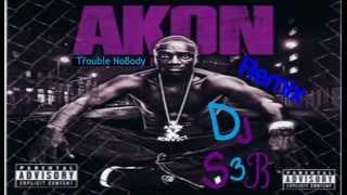 Trouble NoBody - Akon (DJ S3B Remix)
