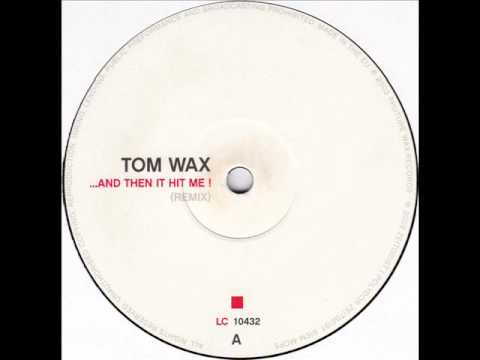 Tom Wax - And Then It Hit Me! (Remix)