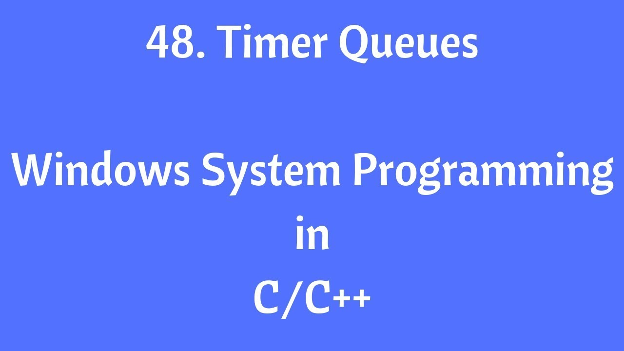 48 Timer Queues Windows System Programming In C C Youtube
