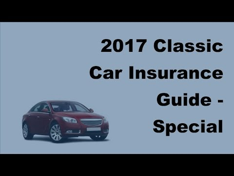 2017 Classic Car Insurance Guide  |  Special Insurance Needed For Classic Cars