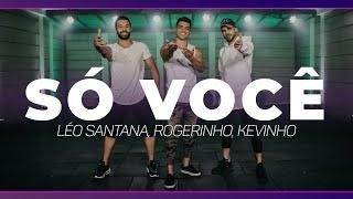 Só Você - Léo Santana, Rogerinho, Kevinho | Coreografia MixDance