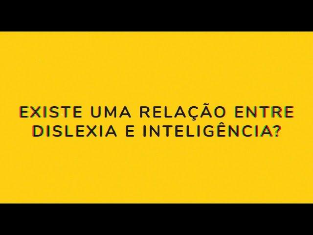 Existe uma relação entre dislexia e inteligência