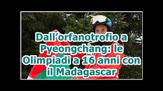 Dall'orfanotrofio a Pyeongchang: le Olimpiadi a 16 anni con il Madagascar