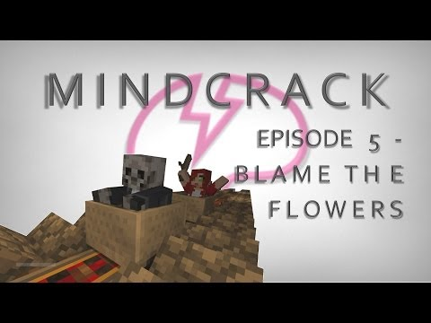 "MINDCRACK: Ep. 5 ""Blame the Flowers"""