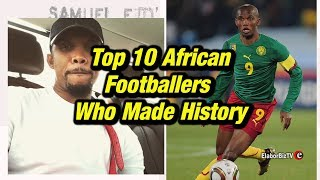 Top 10 African Footballers who made History