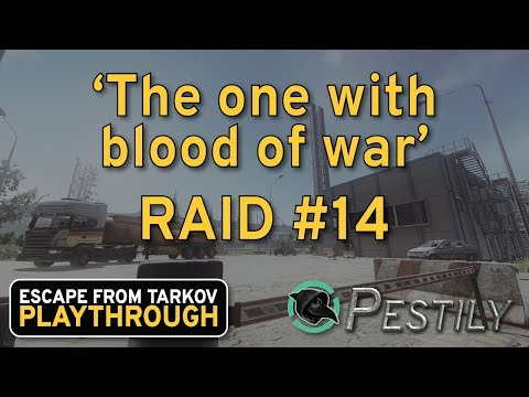 The One With Blood Of War - Raid 14 -  Playthrough Series - Escape from Tarkov