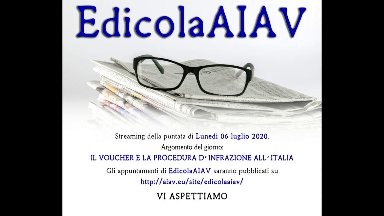 Edicolaaiav Streaming 06 Luglio 2020 Il Voucher E La Procedura D Infrazione All Italia Youtube