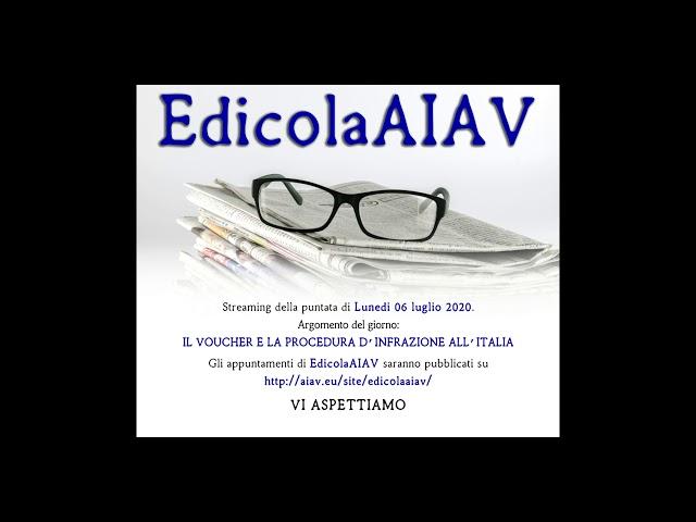EdicolaAIAV  Streaming 06 luglio 2020 - Il voucher e la procedura d'infrazione all'Italia