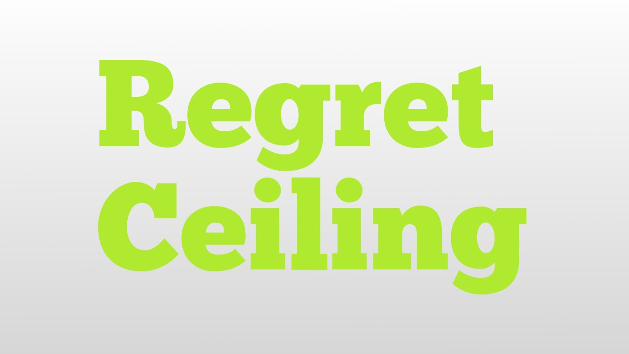 Regret Ceiling meaning and pronunciation - YouTube