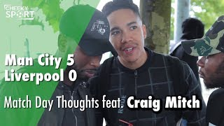 Match day thoughts feat. craig mitch | man city 5 - 0 liverpool