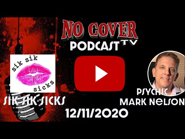 No Cover TV 12/11/2020 with Guests Sik Sik Sicks and Pyschic Mark Nelson