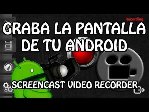 Como Grabar la Pantalla de un Android con Screencast Video Recorder (Tutorial) (Root Necesario)