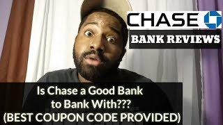 Chase Bank Reviews - Is Chase Bank a Good Bank to Bank With Best Coupon Code Provided