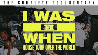 I Was There When House Took Over the World · [Full Documentary]