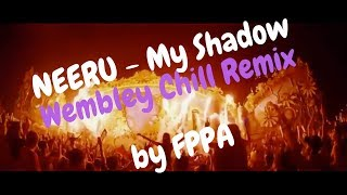 Neeru - My Shadow - Wembley Chill Remix by FPPA