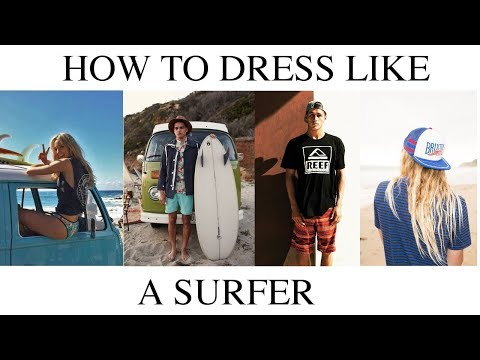 How To Dress Like || A Surfer
