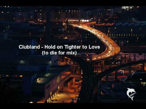 Clubland - Hold on Tighter to Love (to die for mix)