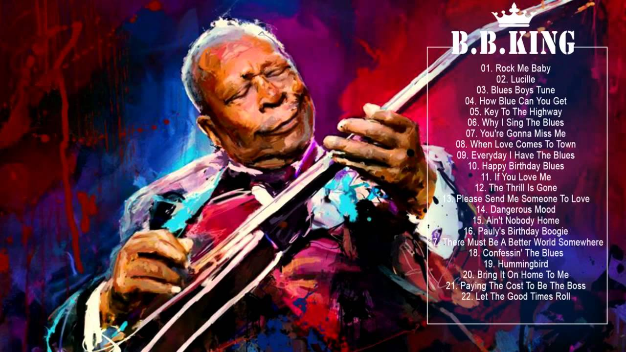 B B King Greatest Hits Of B B King The Best Songs Of B