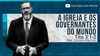 A Igreja e os Governantes do Mundo - Tito 3:1-2   Rev. Ericson Martins