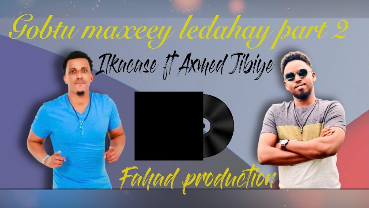 Download Ilkacase Qays ft Axmed Jibiye   Gobtu part 2   Official audio