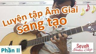 Cách Luyện tập và Ghi nhớ âm giai sáng tạo phần 2 | học đàn guitar online | hoc dan ghi ta miễn phí