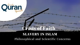 Crisis of Faith –Moral and Social Concerns (Slavery in Islam)