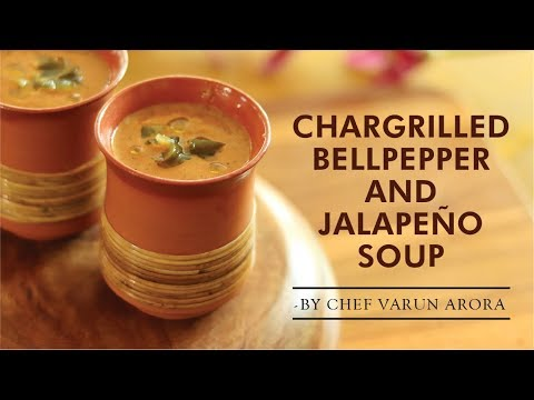 Chargrilled Bellpepper And Jalapeño Soup Recipe | Chef Varun Arora