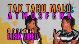 Atmosfera - Tak Tahu Malu (Official Lirik Video)