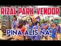 RIZAL PARK MGA VENDOR PINALAYAS NA  MANILA CITY ENGINEER CLEARING OPERATION