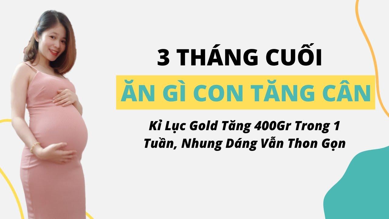3 Tháng Cuối Thai Kì Nên Ăn Gì Để Con Tăng Cân Đều Đặn