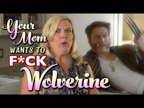 Your Mom Wants to F*ck Wolverine
