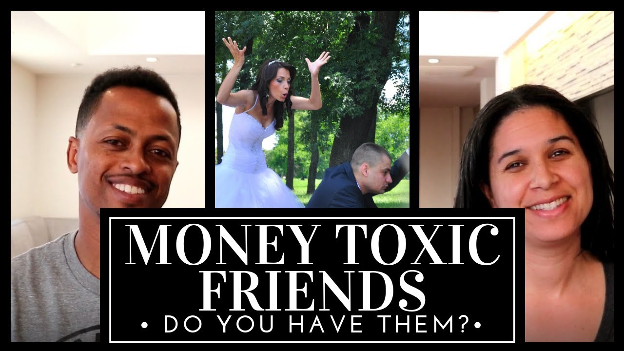 Money Toxic Friends  That Will Destroy Your Finances - Here's How to Deal With Them!